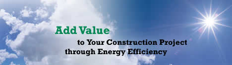 Add Value to Your Construction Project through Energy Efficiency